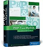 PHP 7 und MySQL: Von den Grundlagen bis zur prof. Programmierung